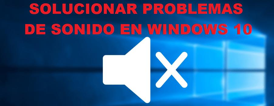 solucionar problemas sonido windows 10